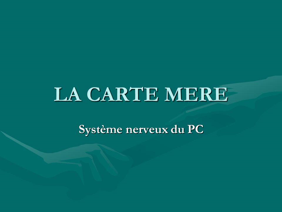 LA CARTE MERE Système nerveux du PC