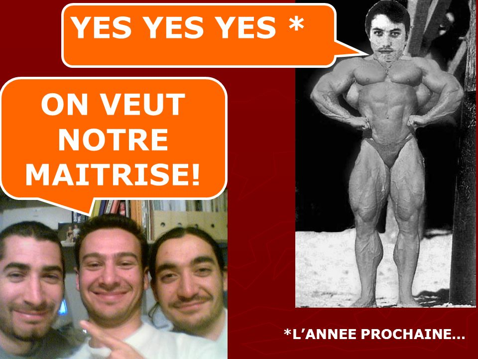 YES YES YES * ON VEUT NOTRE MAITRISE! LE YES PROF *L'ANNEE PROCHAINE…