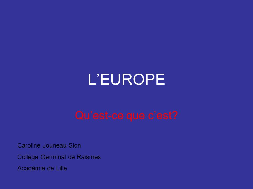 L'EUROPE Qu'est-ce que c'est Caroline Jouneau-Sion