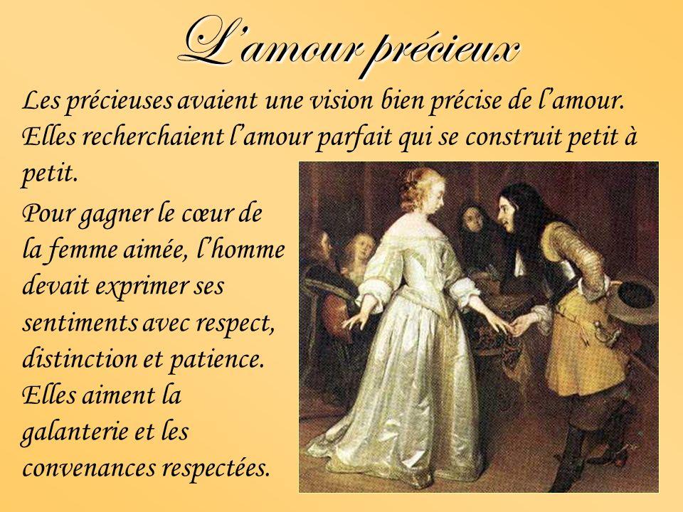 L'amour précieux Les précieuses avaient une vision bien précise de l'amour. Elles recherchaient l'amour parfait qui se construit petit à petit.