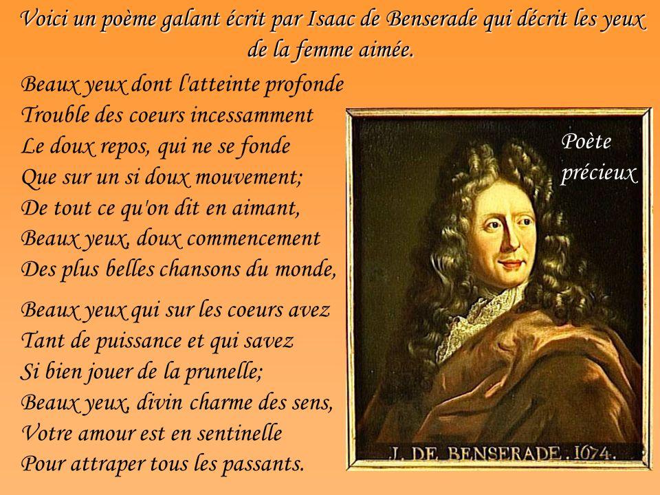 Voici un poème galant écrit par Isaac de Benserade qui décrit les yeux de la femme aimée.