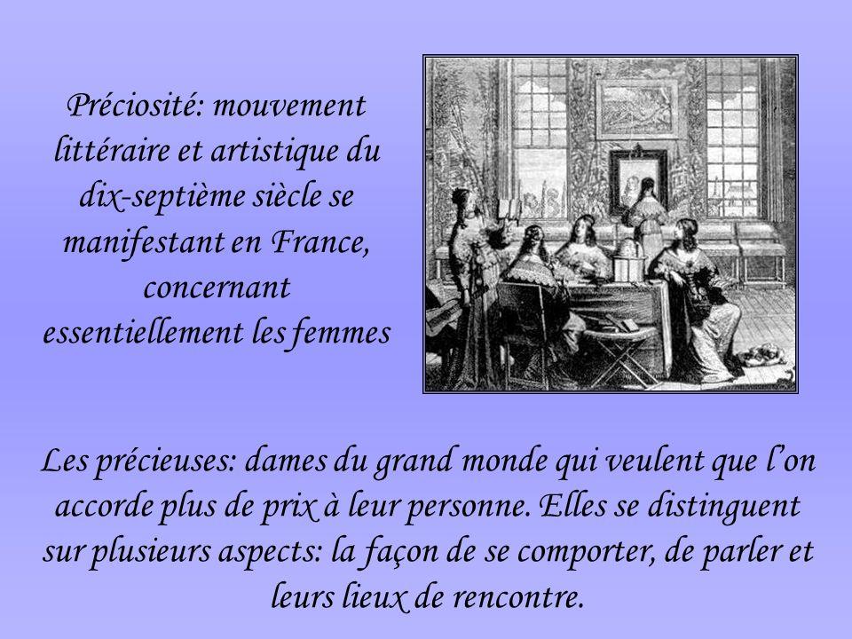Préciosité: mouvement littéraire et artistique du dix-septième siècle se manifestant en France, concernant essentiellement les femmes