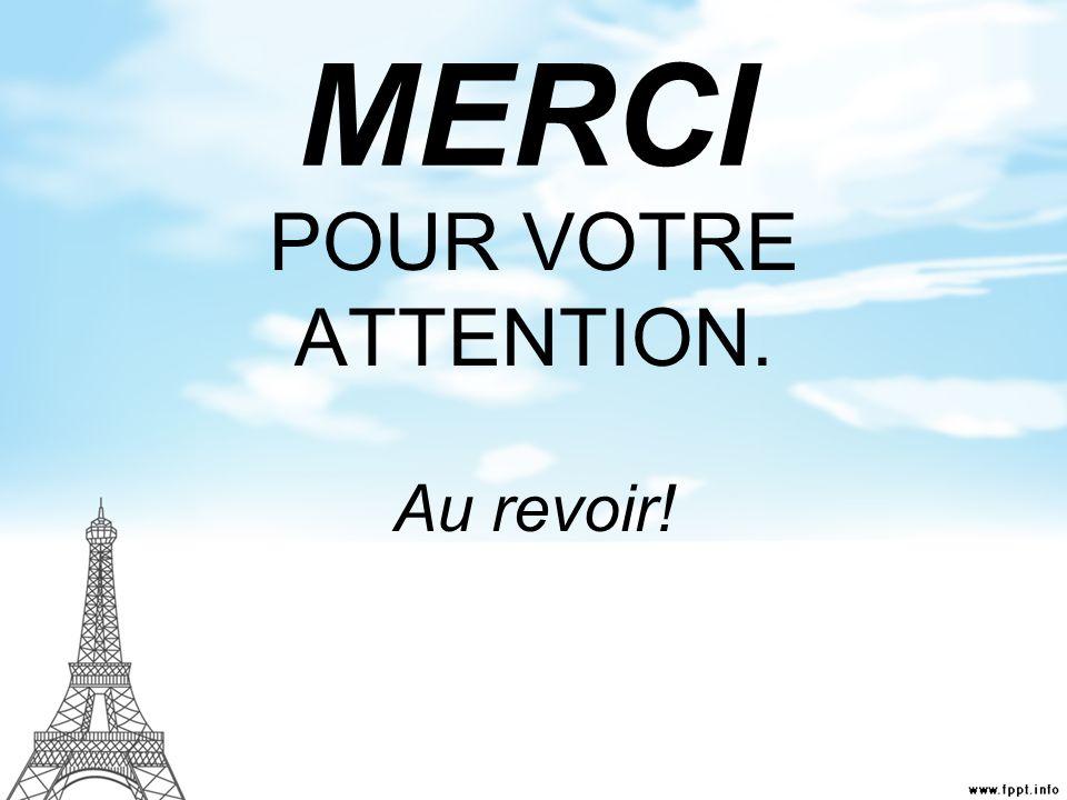 MERCI POUR VOTRE ATTENTION. Au revoir!
