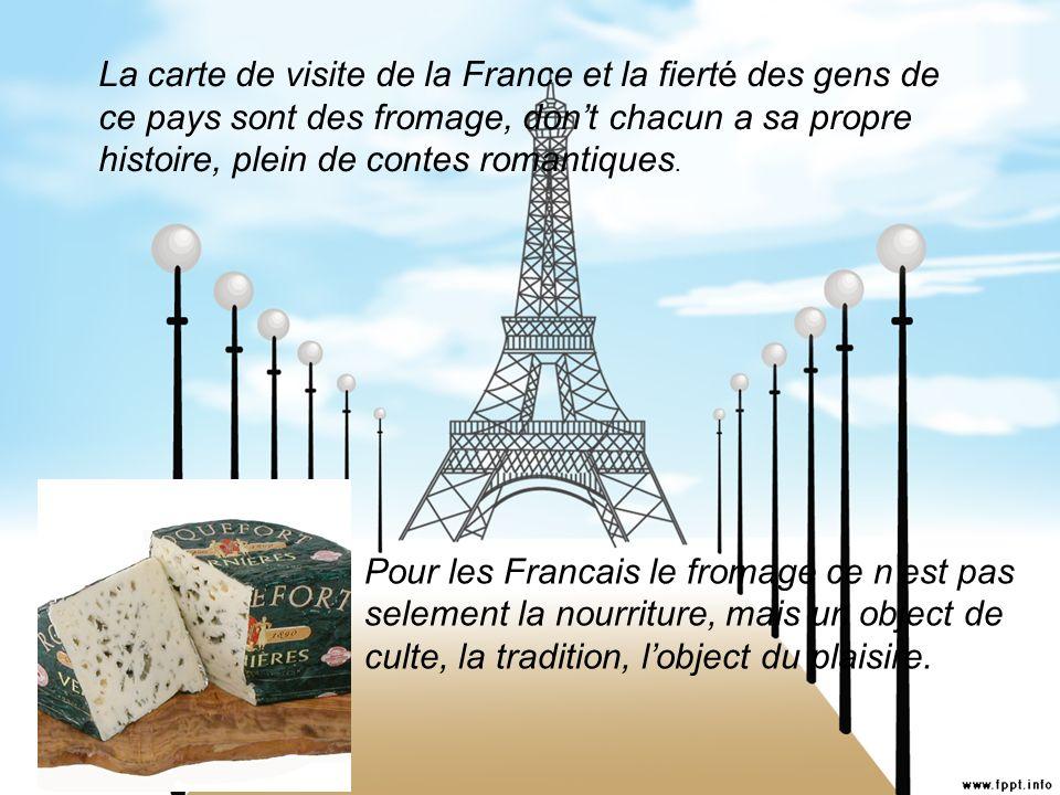 La carte de visite de la France et la fierté des gens de ce pays sont des fromage, don't chacun a sa propre histoire, plein de contes romantiques.