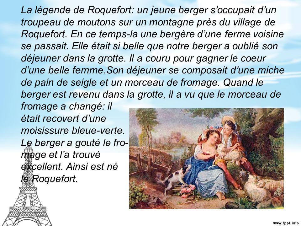 La légende de Roquefort: un jeune berger s'occupait d'un troupeau de moutons sur un montagne près du village de Roquefort.