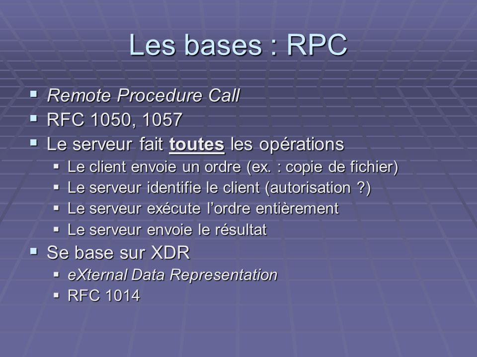 Les bases : RPC Remote Procedure Call RFC 1050, 1057