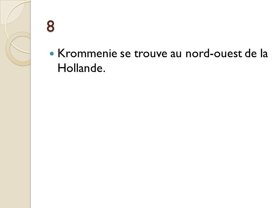 8 Krommenie se trouve au nord-ouest de la Hollande.