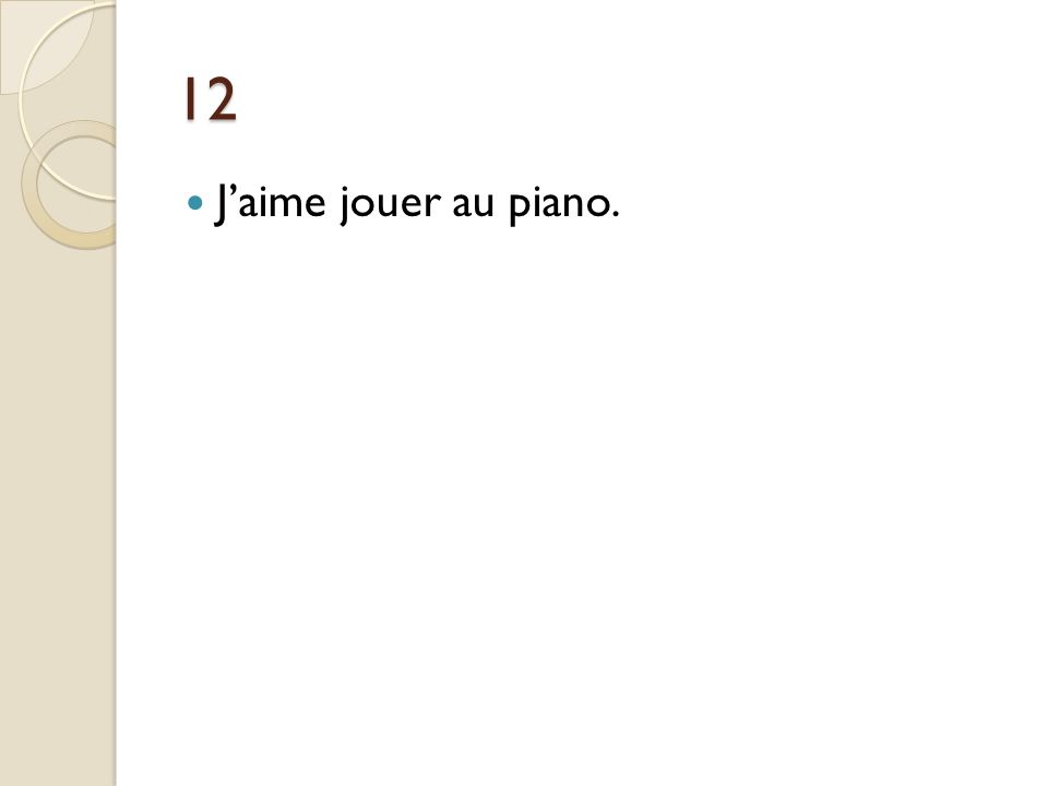 12 J'aime jouer au piano. J'aime jouer du piano.