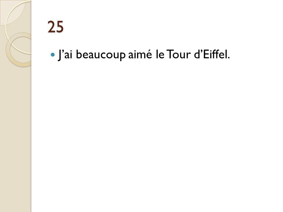 25 J'ai beaucoup aimé le Tour d'Eiffel.