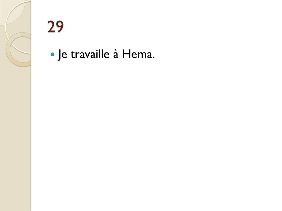 29 Je travaille à Hema. Je travaille chez Hema.