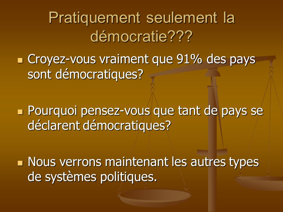 Pratiquement seulement la démocratie