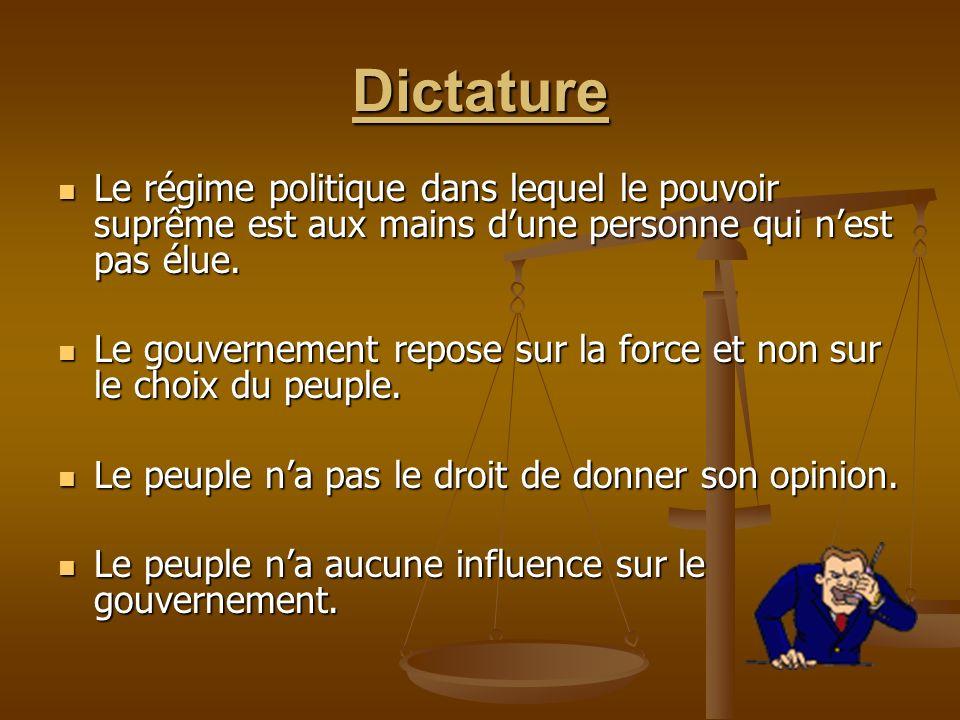 Dictature Le régime politique dans lequel le pouvoir suprême est aux mains d'une personne qui n'est pas élue.