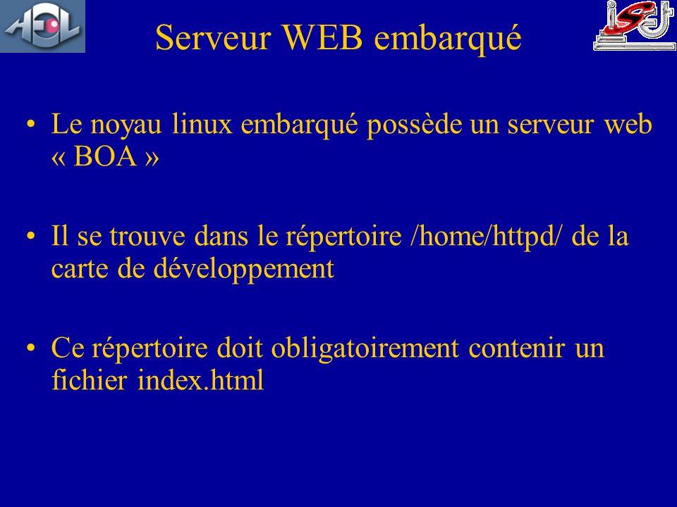Serveur WEB embarqué Le noyau linux embarqué possède un serveur web « BOA »