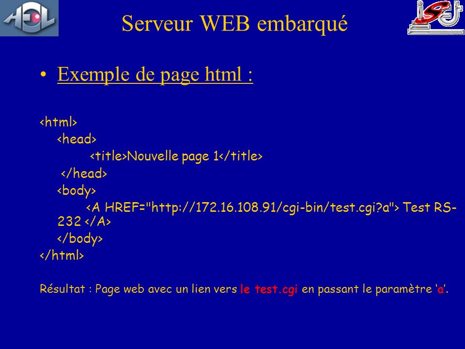 Serveur WEB embarqué Exemple de page html : <html> <head>