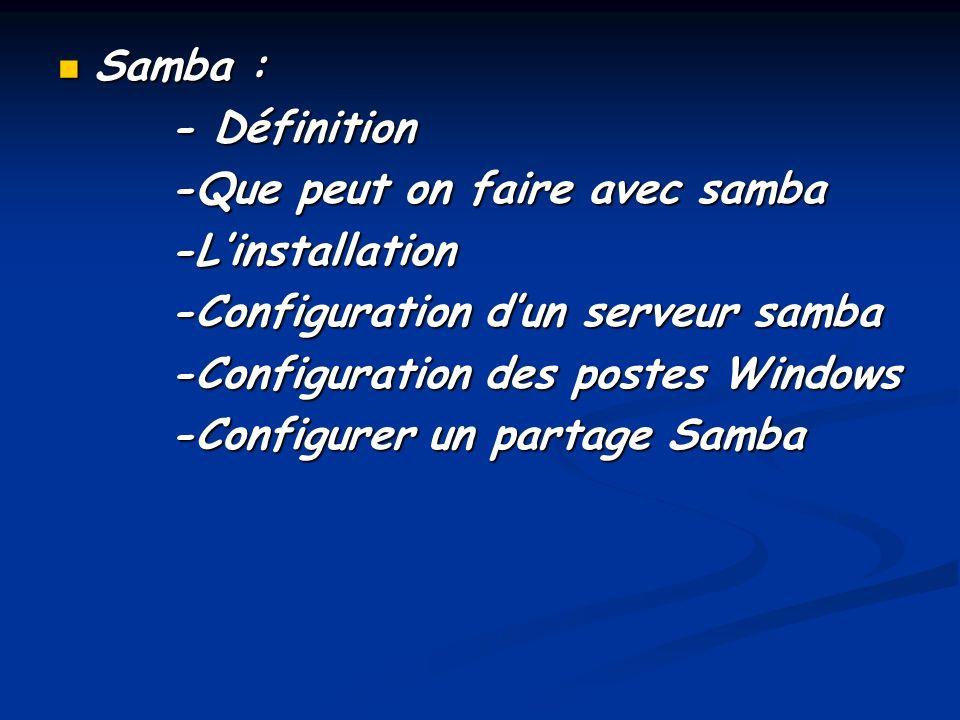 Samba : - Définition. -Que peut on faire avec samba. -L'installation. -Configuration d'un serveur samba.