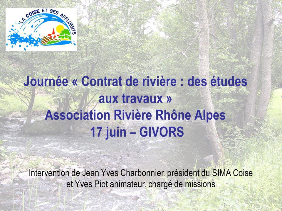 Journée « Contrat de rivière : des études aux travaux » Association Rivière Rhône Alpes 17 juin – GIVORS