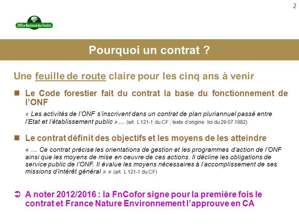 Pourquoi un contrat Une feuille de route claire pour les cinq ans à venir. Le Code forestier fait du contrat la base du fonctionnement de l'ONF.