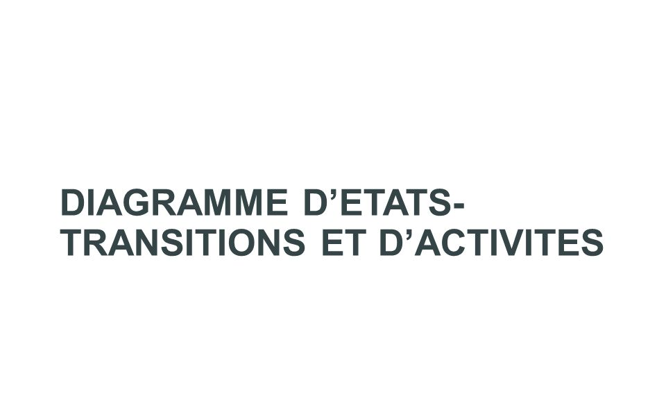 DIAGRAMME D'ETATS-TRANSITIONS ET D'ACTIVITES