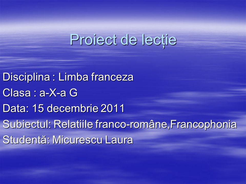 Proiect de lecţie Disciplina : Limba franceza Clasa : a-X-a G