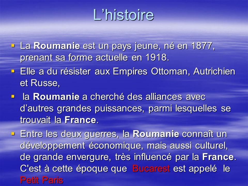 L'histoire La Roumanie est un pays jeune, né en 1877, prenant sa forme actuelle en 1918.