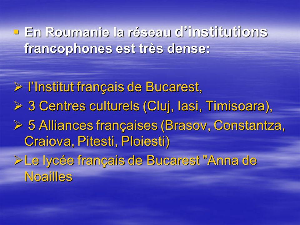 En Roumanie la réseau d'institutions francophones est très dense: