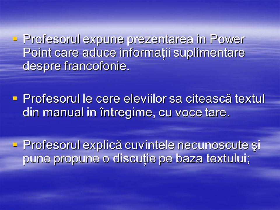 Profesorul expune prezentarea in Power Point care aduce informaţii suplimentare despre francofonie.