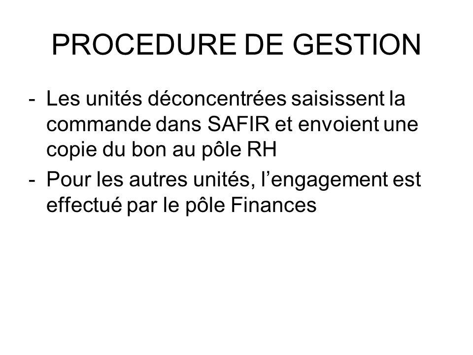 PROCEDURE DE GESTION Les unités déconcentrées saisissent la commande dans SAFIR et envoient une copie du bon au pôle RH.
