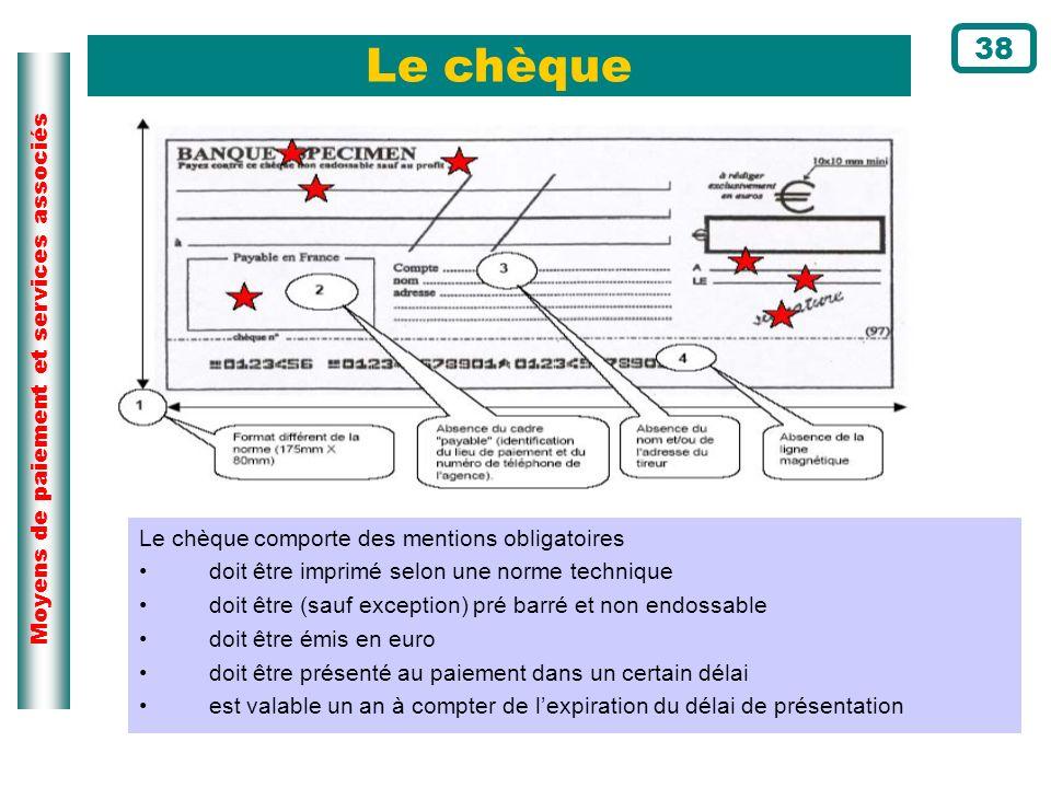 Le chèque 38 Le chèque comporte des mentions obligatoires
