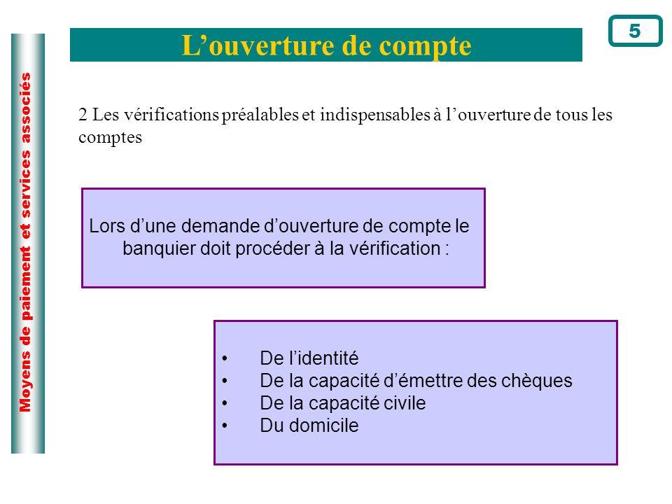 5 L'ouverture de compte. 2 Les vérifications préalables et indispensables à l'ouverture de tous les comptes.