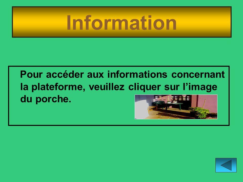 Information Pour accéder aux informations concernant la plateforme, veuillez cliquer sur l'image du porche.