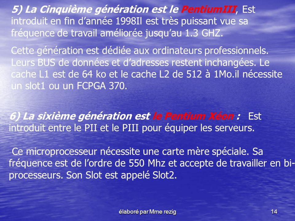 5) La Cinquième génération est le PentiumIII, Est introduit en fin d'année 1998Il est très puissant vue sa fréquence de travail améliorée jusqu'au 1.3 GHZ.