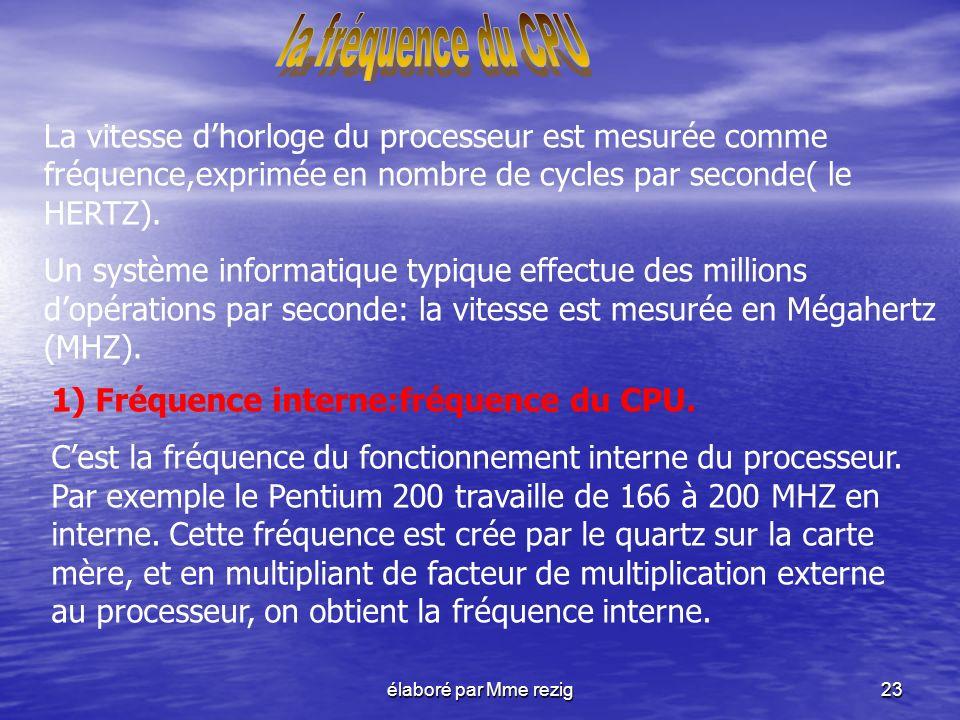 la fréquence du CPU La vitesse d'horloge du processeur est mesurée comme fréquence,exprimée en nombre de cycles par seconde( le HERTZ).
