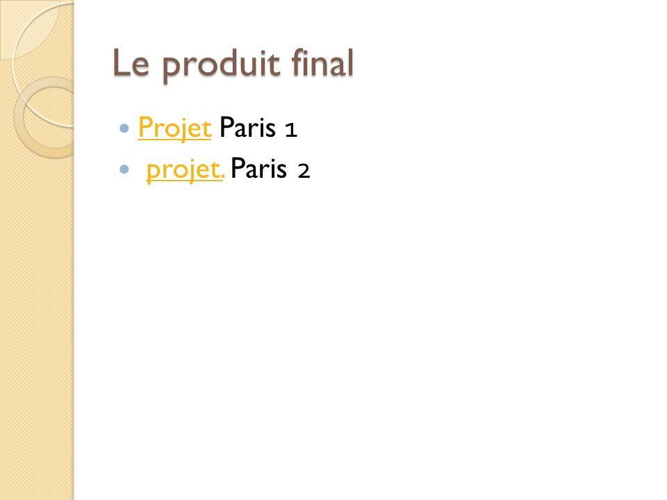 Le produit final Projet Paris 1 projet. Paris 2