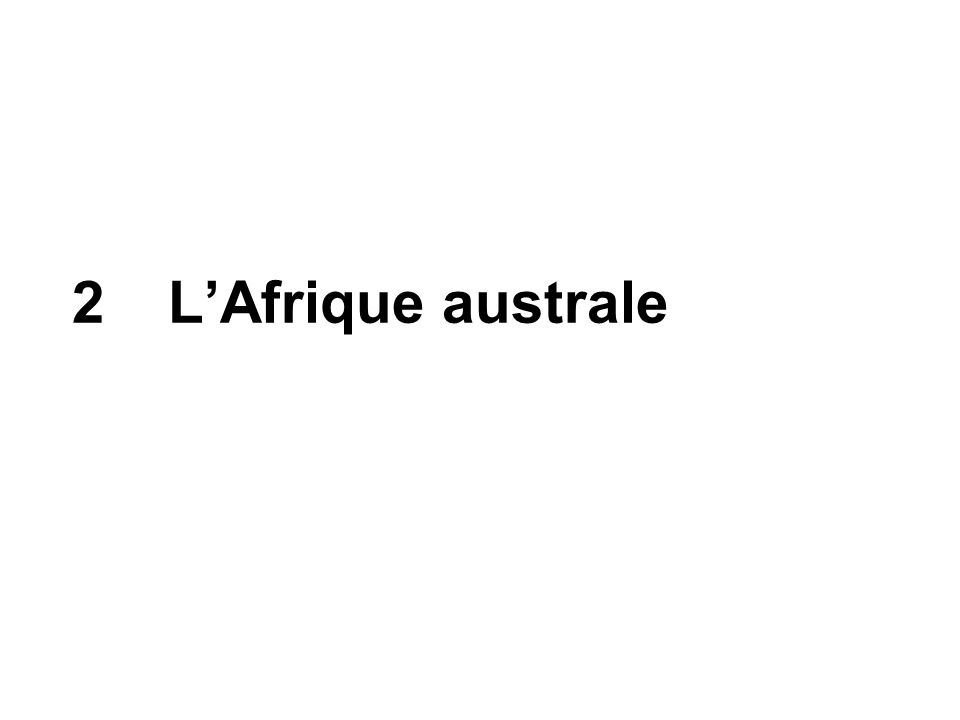 2 L'Afrique australe