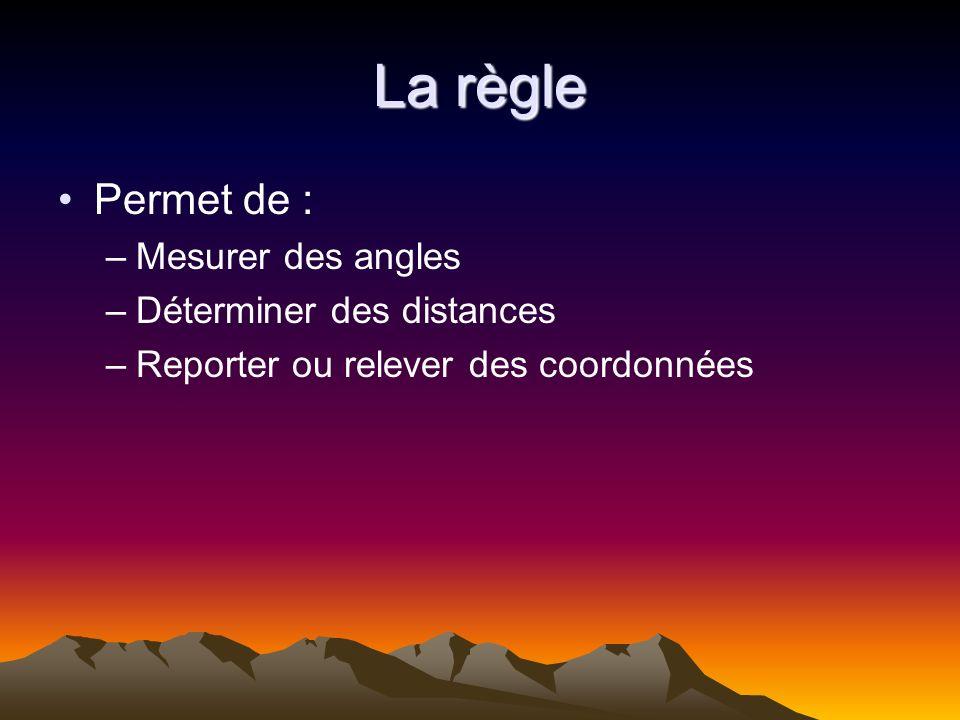 La règle Permet de : Mesurer des angles Déterminer des distances