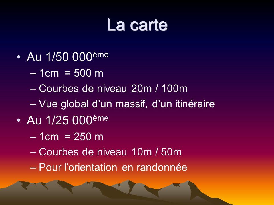 La carte Au 1/50 000ème Au 1/25 000ème 1cm = 500 m