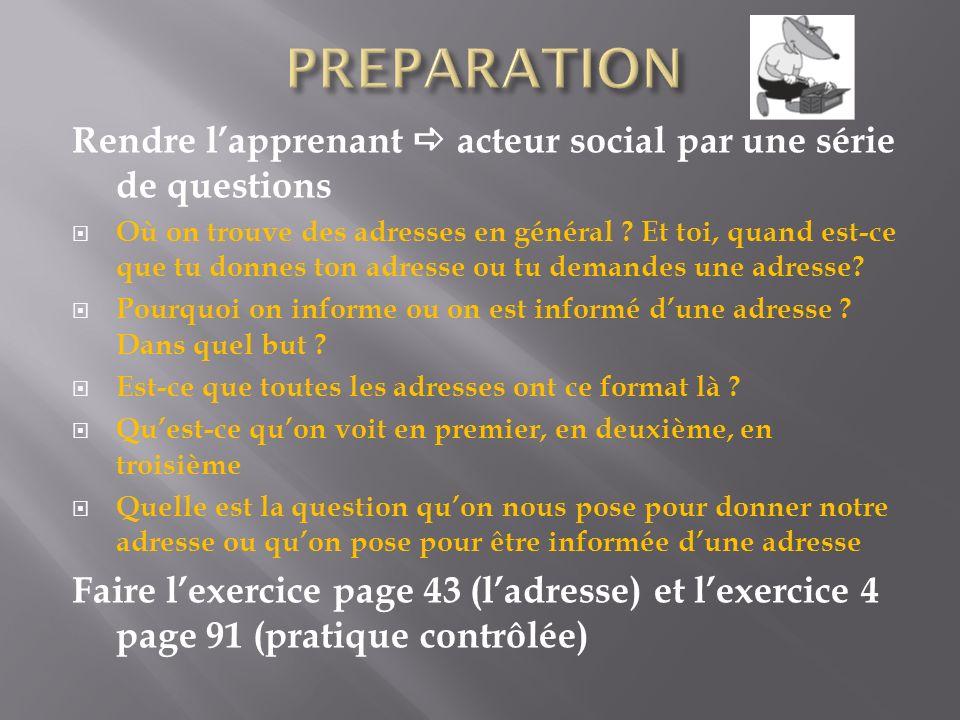 PREPARATION Rendre l'apprenant  acteur social par une série de questions.