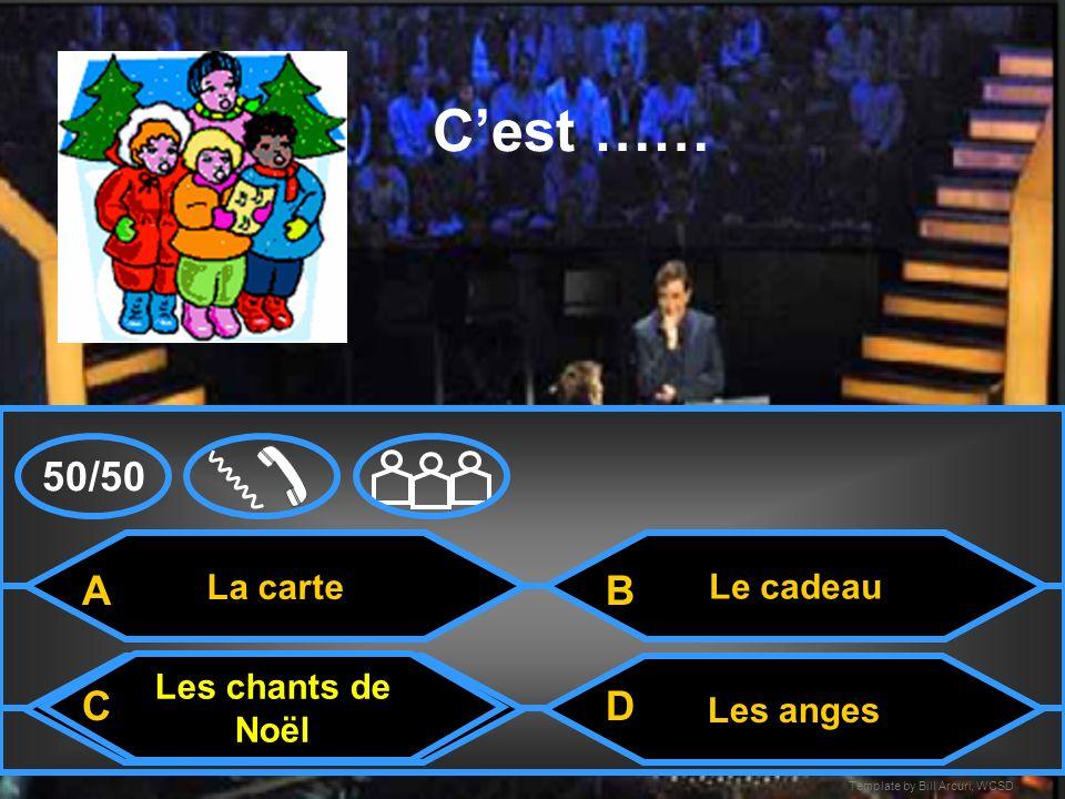 C'est …… 50/50 A B C D La carte Le cadeau Les chants de Noël Les anges