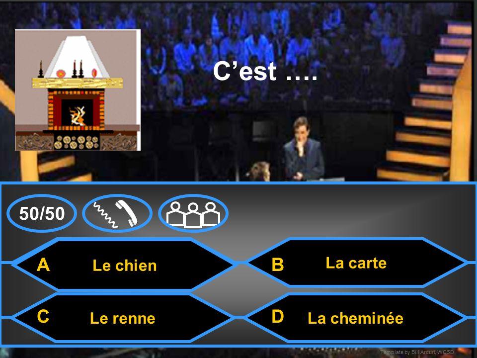 C'est …. 50/50 A B C D Le chien La carte Le renne La cheminée