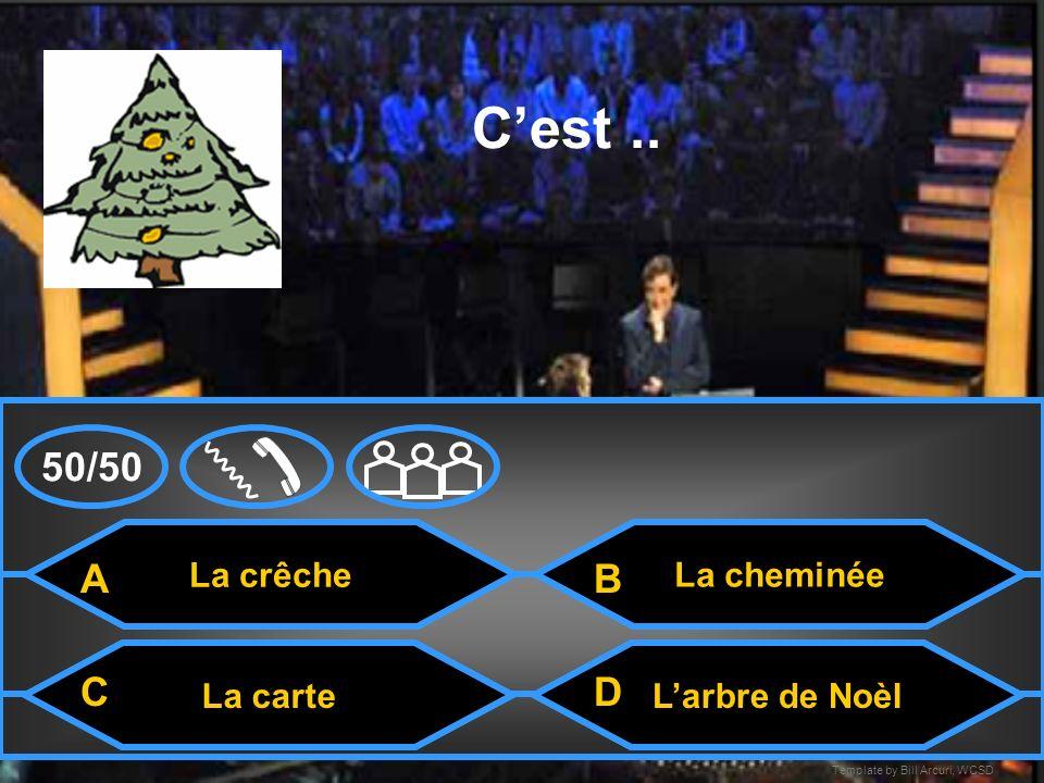 C'est .. 50/50 A B C D La crêche La cheminée La carte L'arbre de Noèl