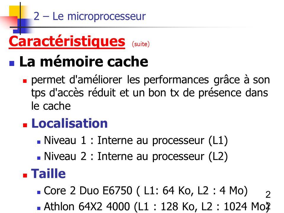 Caractéristiques (suite) La mémoire cache