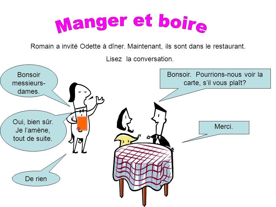 Manger et boire Romain a invité Odette à dîner. Maintenant, ils sont dans le restaurant. Lisez la conversation.