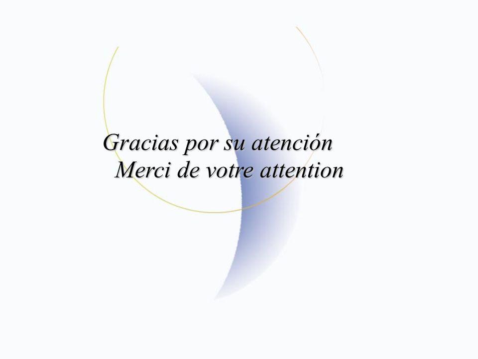 Gracias por su atención Merci de votre attention