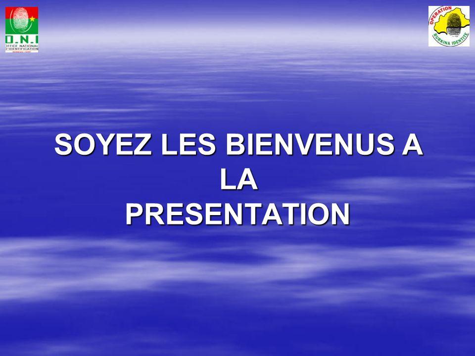 SOYEZ LES BIENVENUS A LA PRESENTATION