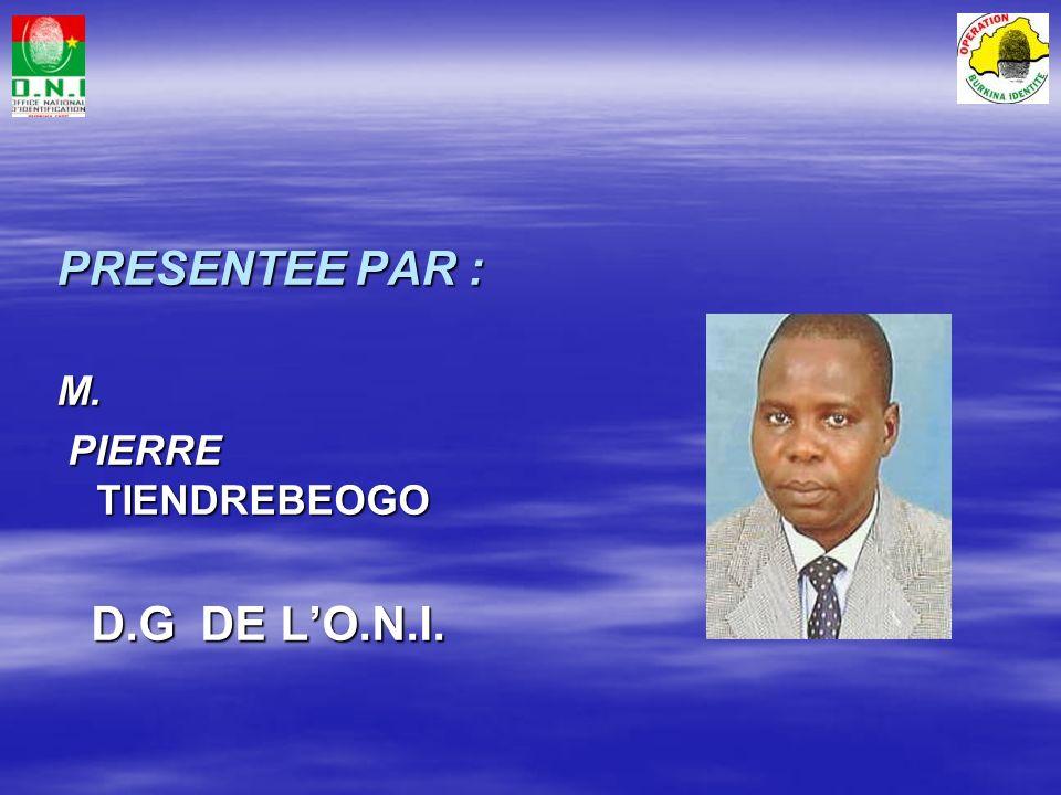 PRESENTEE PAR : M. PIERRE TIENDREBEOGO D.G DE L'O.N.I.