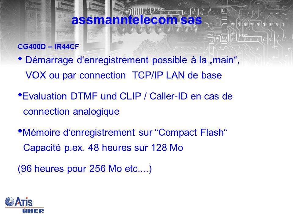 "assmanntelecom sas CG400D – IR44CF. Démarrage d'enregistrement possible à la ""main , VOX ou par connection TCP/IP LAN de base."