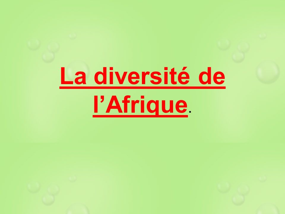 La diversité de l'Afrique.