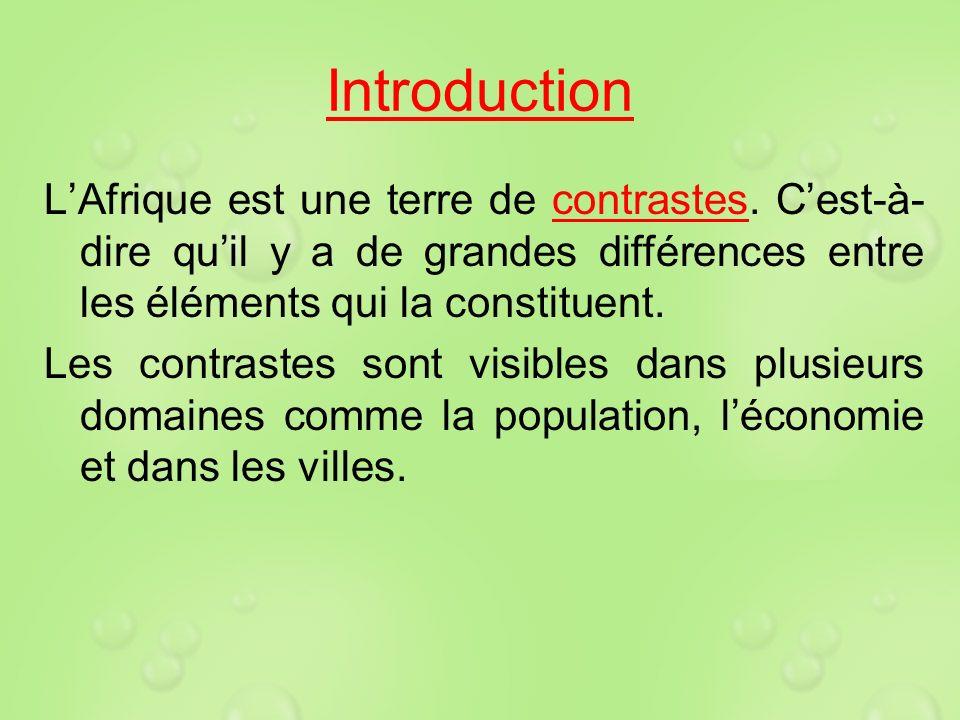 Introduction L'Afrique est une terre de contrastes. C'est-à-dire qu'il y a de grandes différences entre les éléments qui la constituent.