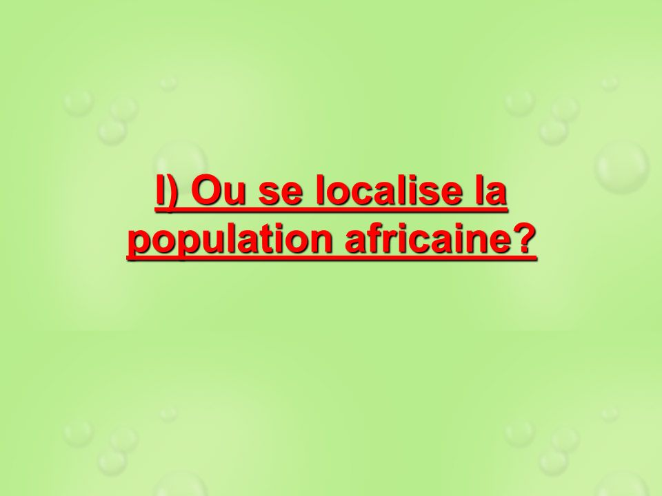I) Ou se localise la population africaine