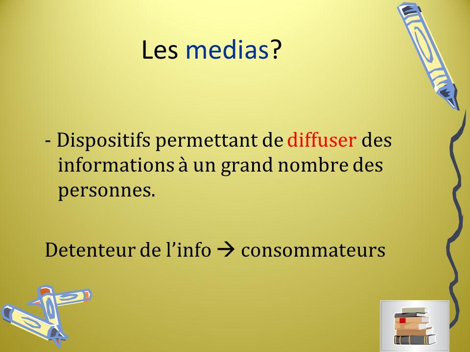 Les medias. - Dispositifs permettant de diffuser des informations à un grand nombre des personnes.